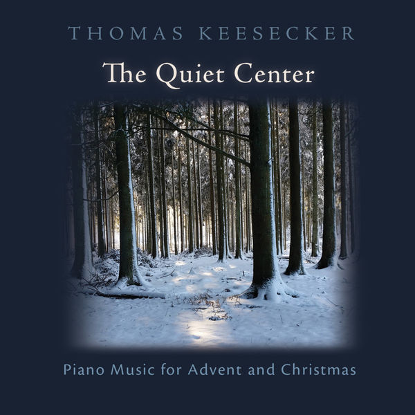 Thomas Keesecker - The Quiet Center: Piano Music for Advent and Christmas