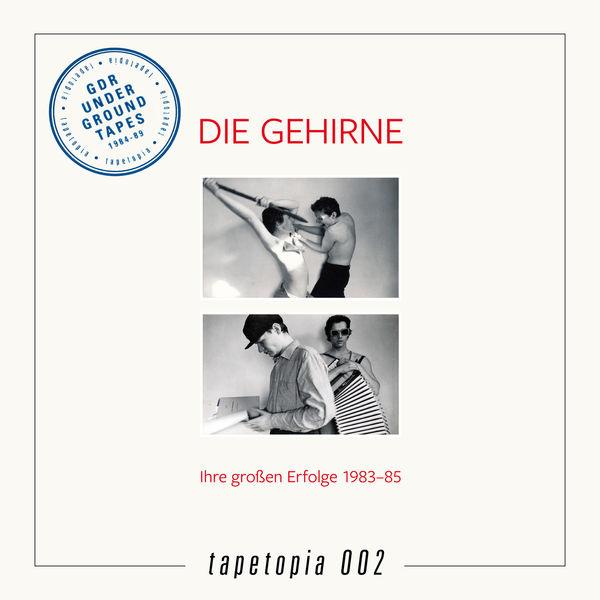 Die Gehirne - Tapetopia 002: Gdr Underground Tapes (1984 - 1989)