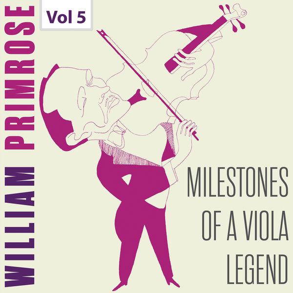 William Primrose - Milestones of a Viola Legend: William Primrose, Vol. 5