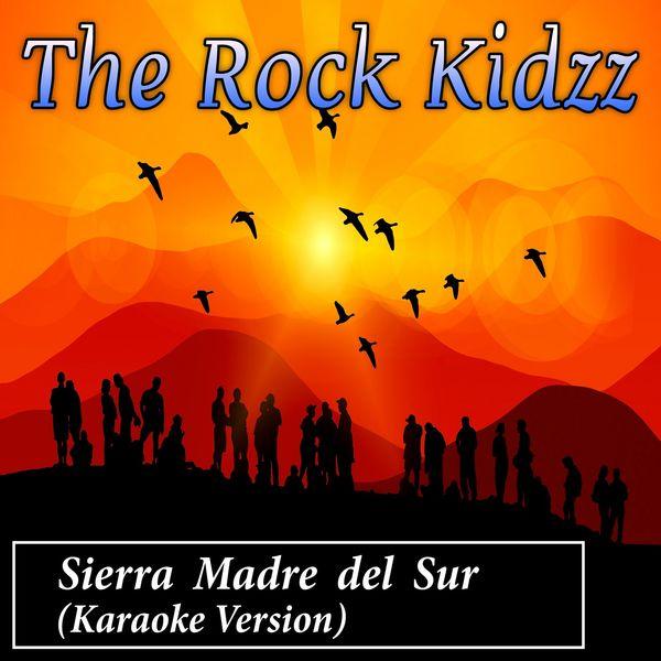The Rock Kidzz - Sierra Madre del Sur (Karaoke Version)