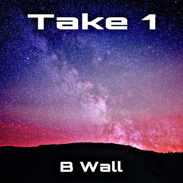 B Wall - Take One