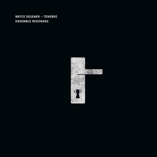 Ensemble Resonanz - Bryce Dessner: Tenebre