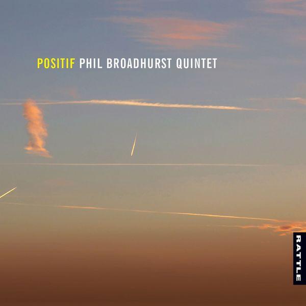 Phil Broadhurst Quintet - Positif