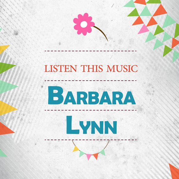 Barbara Lynn - Listen This Music