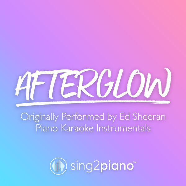 Sing2Piano - Afterglow (Originally Performed by Ed Sheeran)