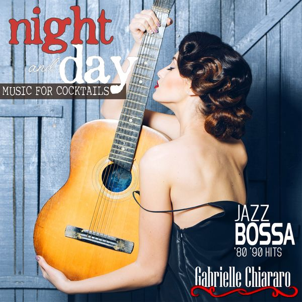 Gabrielle Chiararo - Night and Day Music for Cocktails Jazz Bossa '80-'90 Hits