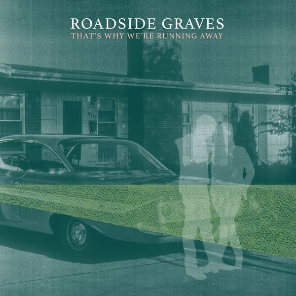 Roadside Graves - That's Why We're Running Away