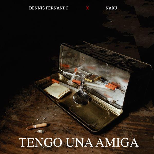 Dennis Fernando - Tengo una Amiga (feat. Naru)