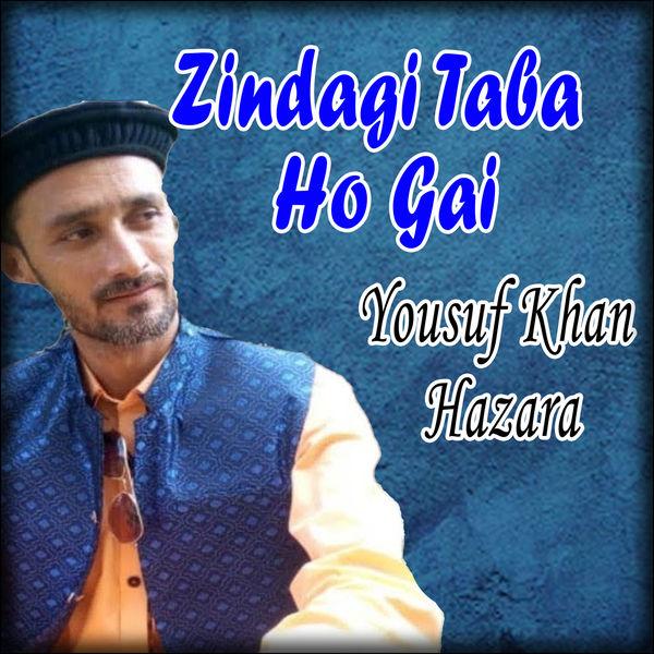 Yousuf Khan Hazara - Zindagi Taba Ho Gai - Single