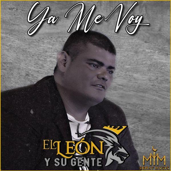 El León Y Su Gente - Ya Me Voy