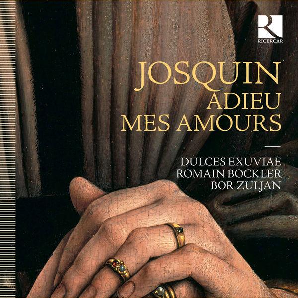 Dulces Exuviae - Josquin : Adieu mes amours