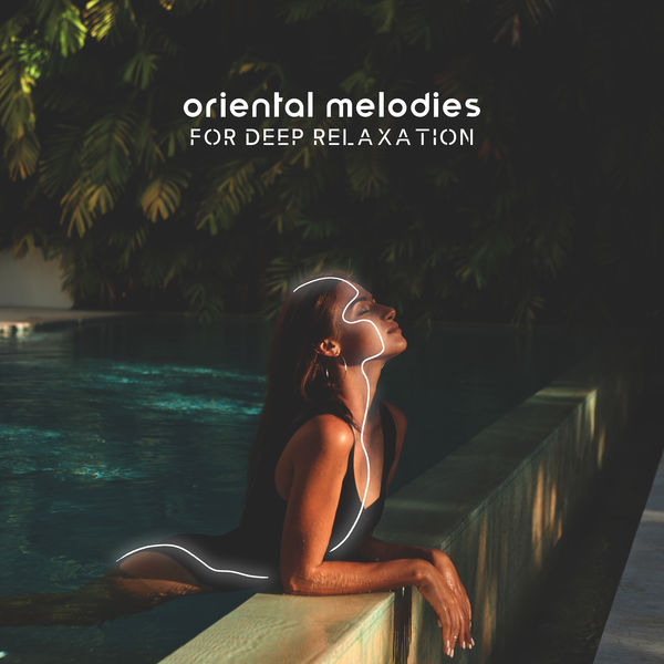 Relaxing Music Oasis - Oriental Melodies for Deep Relaxation
