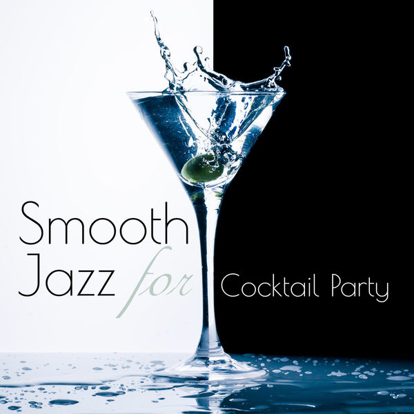 Cocktail Party Music Collection - Smooth Jazz for Cocktail Party: Lounge & Cafe