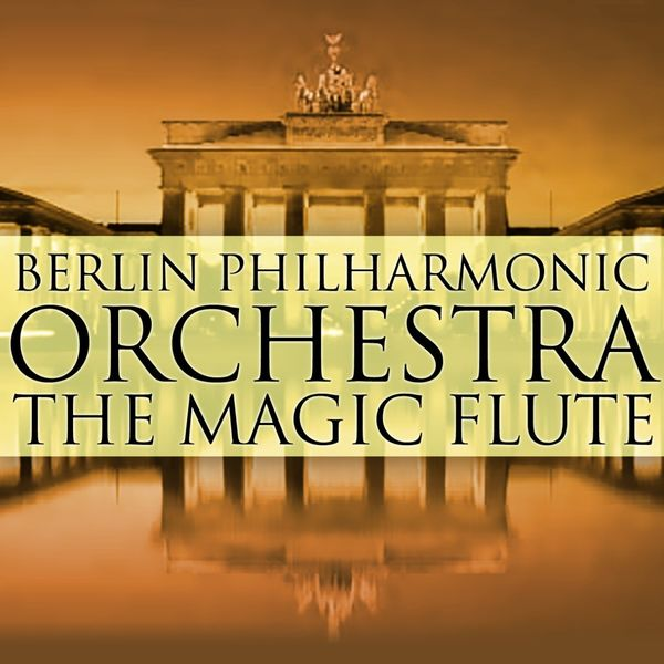 Berliner Philharmoniker - The Magic Flute