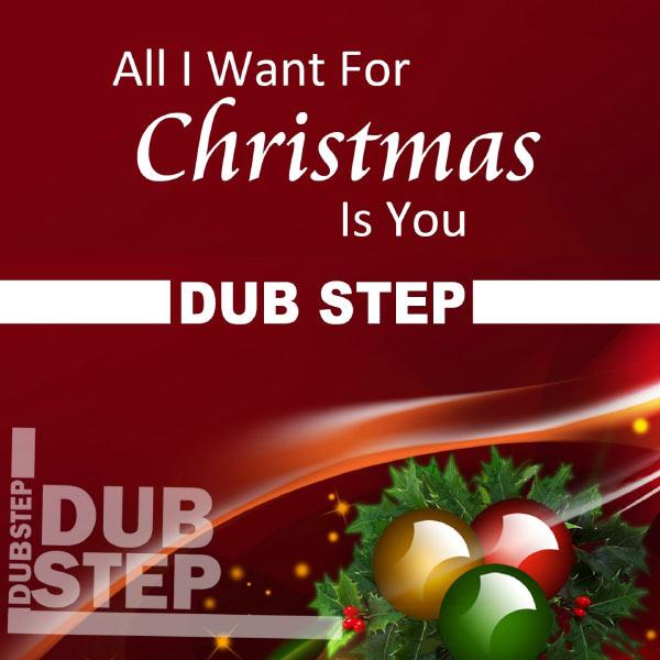 christmas all i want for christmas is you dubstep - Dubstep Christmas