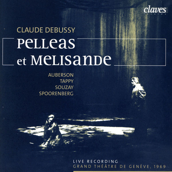 Eric Tappy - Debussy: Pelléas et Mélisande (Live Recording, Geneva 1969)