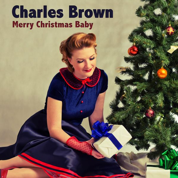 Merry Christmas Baby | Charles Brown – Download and listen to the ...