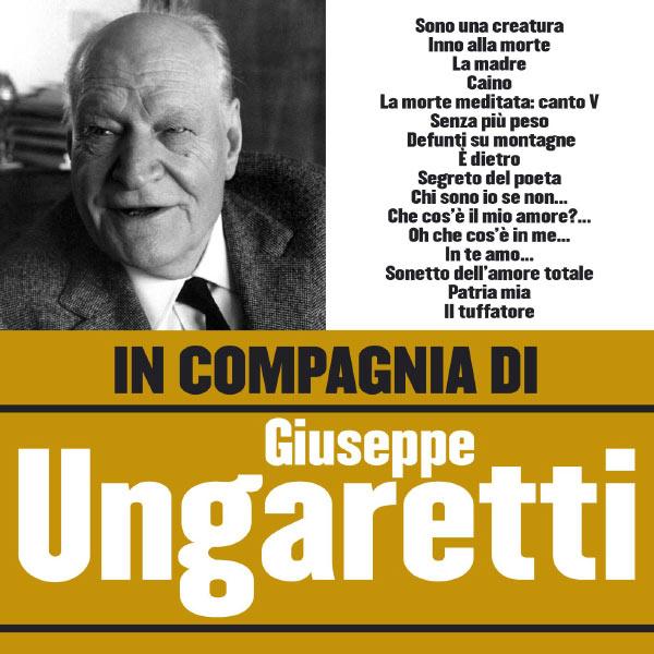 Giuseppe Ungaretti - In compagnia di Giuseppe Ungaretti
