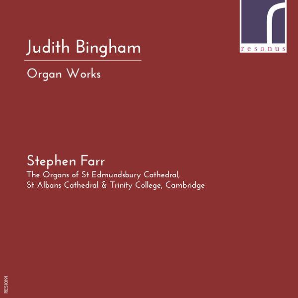 Stephen Farr - Judith Bingham: Organ Works