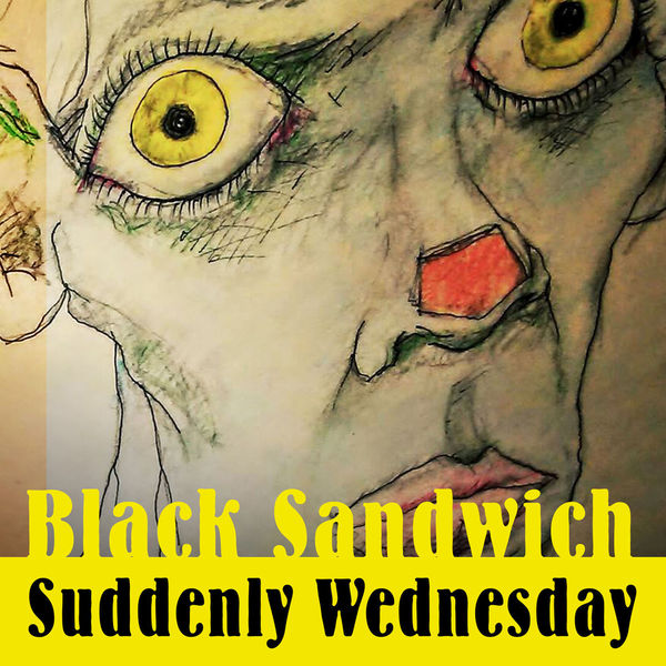 Black Sandwich - Suddenly Wednesday