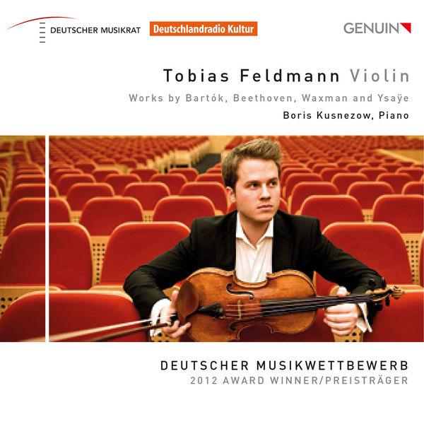 Tobias Feldmann - Bartók, Beethoven, Waxman, & Ysaÿe: Works for Violin and Piano