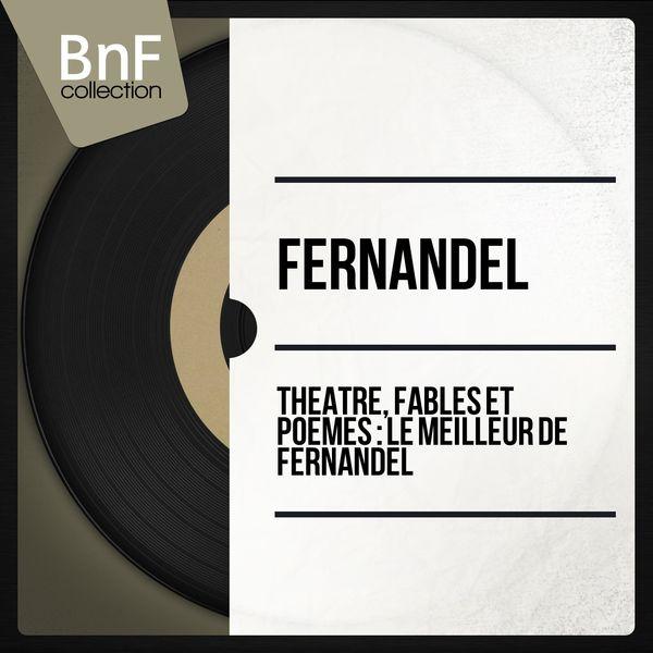 Fernandel - Théâtre, fables et poèmes : le meilleur de Fernandel (Mono version)