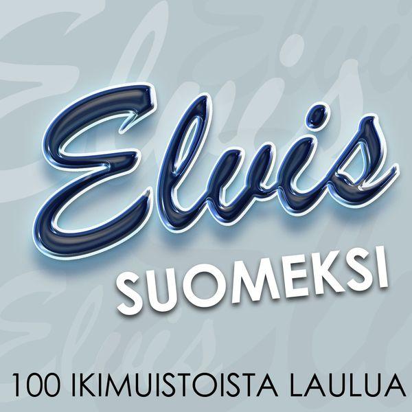 Elvis Suomeksi - 100 ikimuistoista laulua - Elvis Suomeksi - 100 ikimuistoista laulua