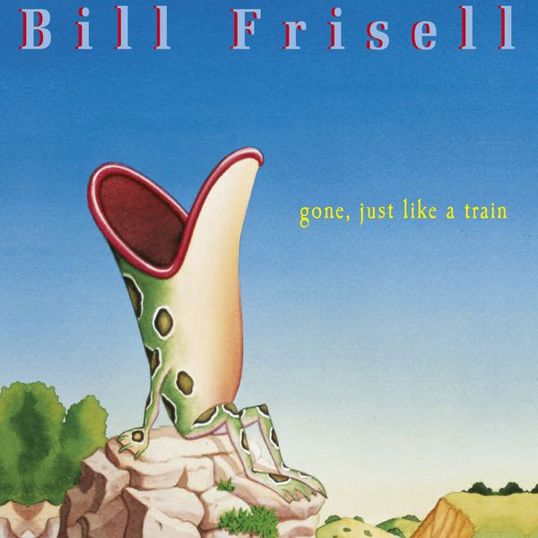Bill Frisell - Gone, Just Like a Train