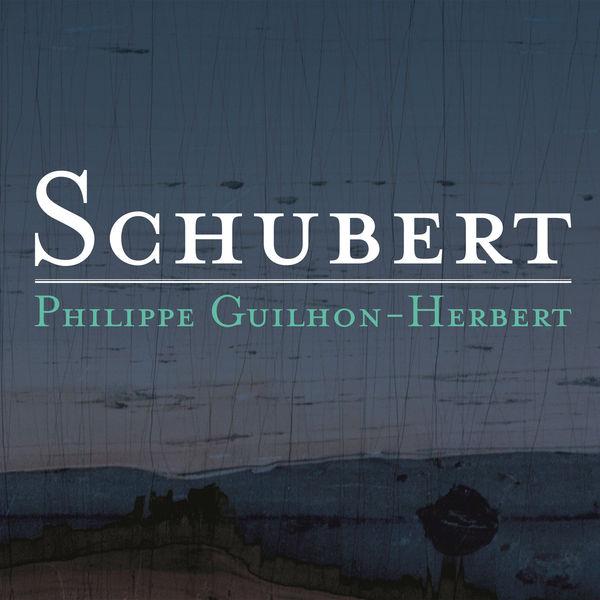 Philippe Guilhon-Herbert - Schubert: Piano Sonatas D. 784 & 958