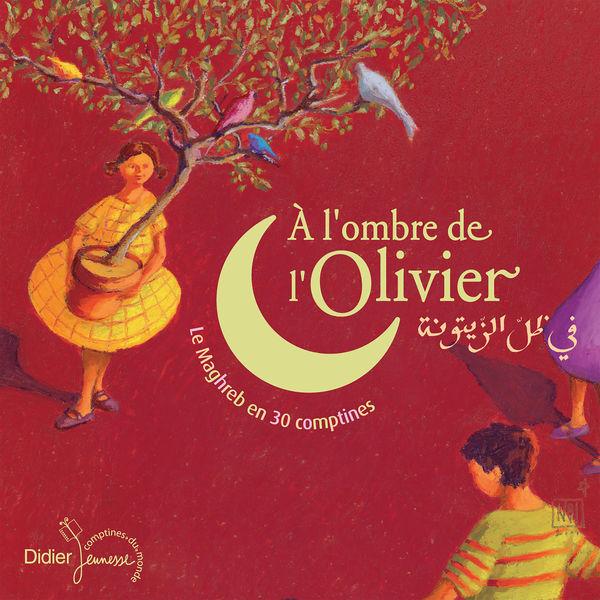 Hafida Favret, Paul Mindy, Jean-Christophe Hoarau - A l'ombre de l'olivier (Le Maghreb en 30 comptines)