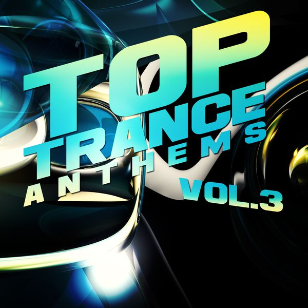 Top Trance Anthems, Vol 3 (Nation of Epic Melodic and