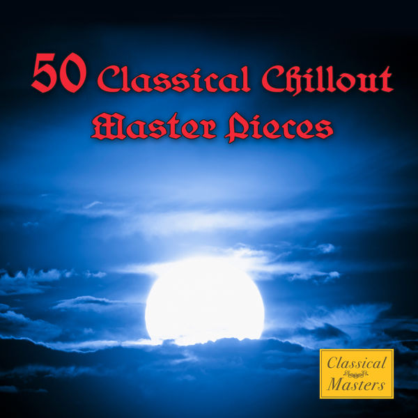 Various Artists - 50 Classical Chillout Masterpieces