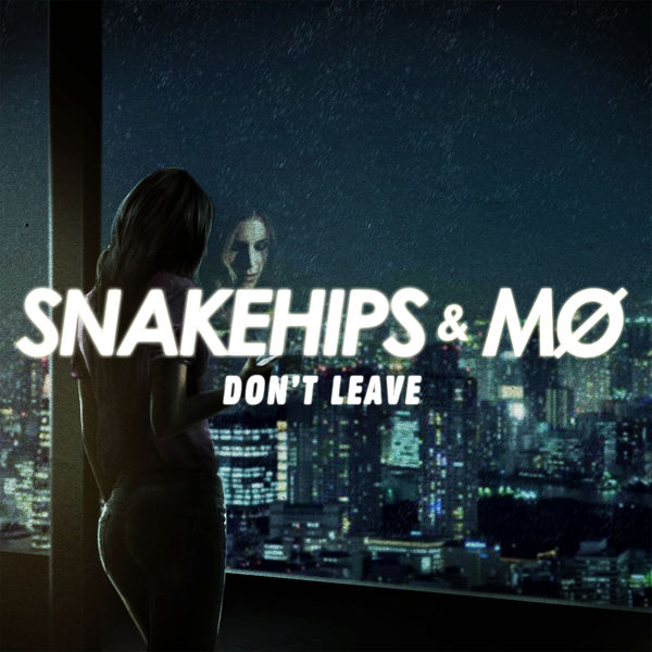 Snakehips - Don't Leave