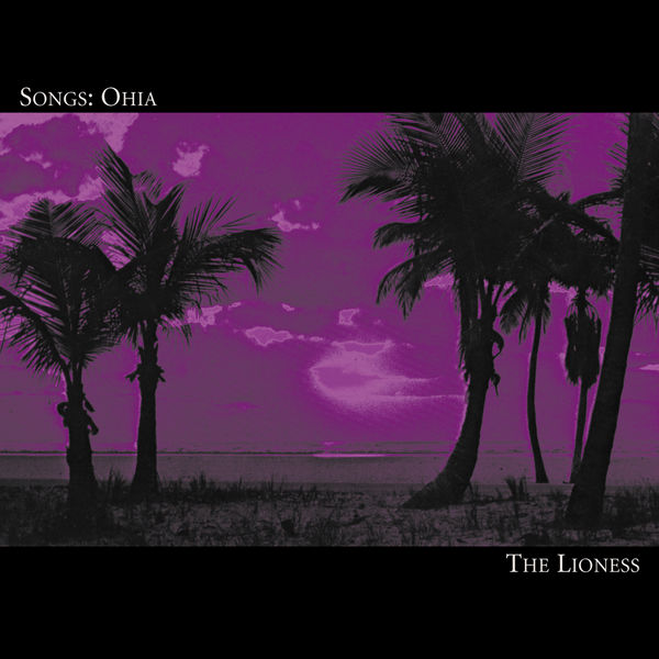 Songs: Ohia|The Lioness
