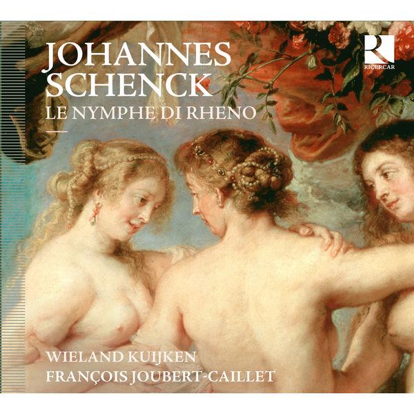 Wieland Kuijken & François Joubert-Caillet - Johannes Schenck : Le Nymphe di Rheno (Les Nymphes du Rhin)