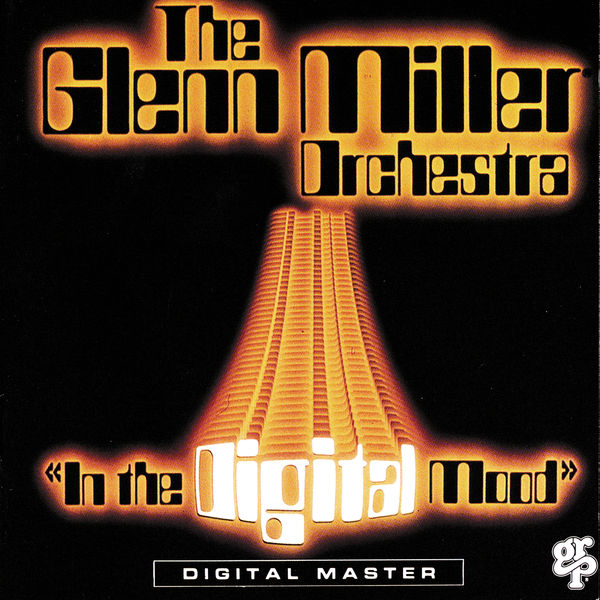Glenn Miller & His Orchestra - In The Digital Mood