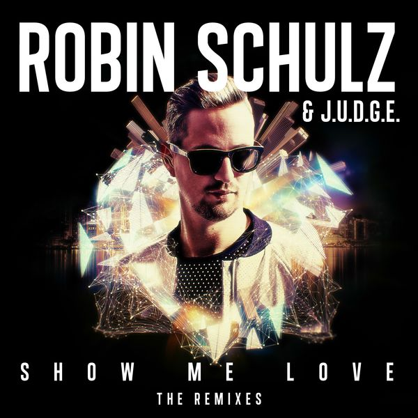 Robin Schulz - Show Me Love (The Remixes)