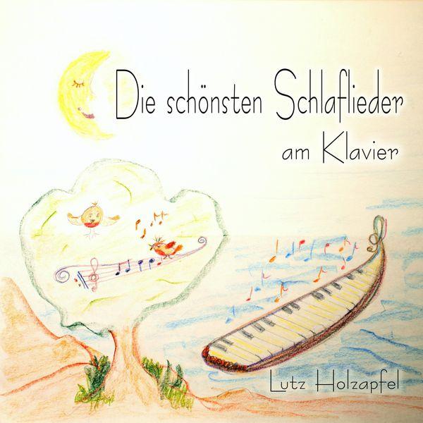 Lutz Holzapfel - Die schönsten Schlaflieder (Am Klavier)