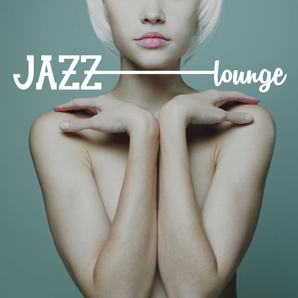 Jazz Lounge - Jazz Lounge Session Collection - Cool Jazz Chillout