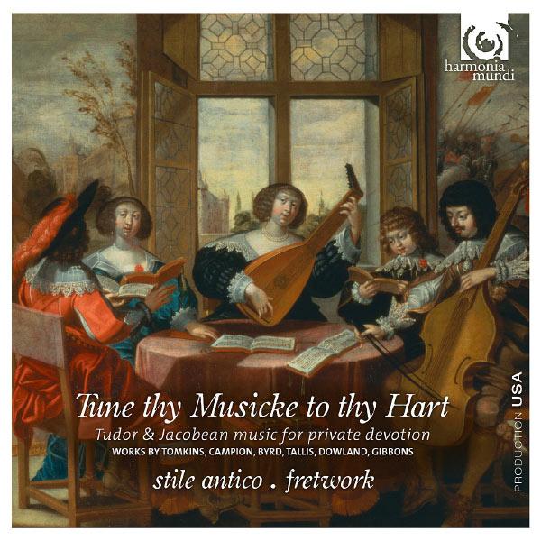 Stile Antico - Tune thy Musicke to thy Hart : Tudor & Jacobean music for private devotion