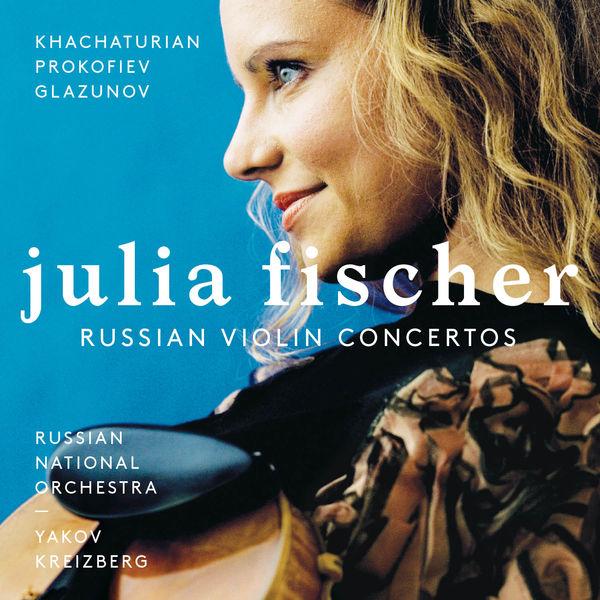 Julia Fischer - Khachaturian : Concerto in D minor - Prokofiev : Concerto No. 1 Op.19 - Glazounov : Concerto, Op. 82