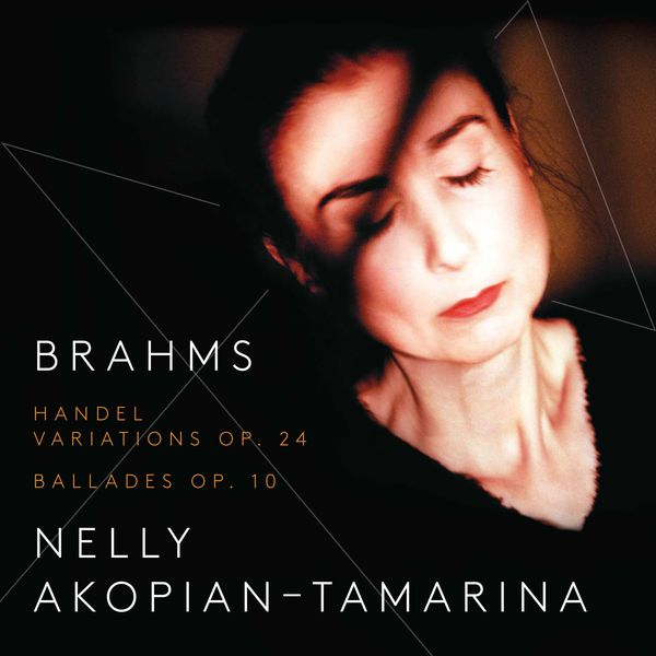 Nelly Akopian-Tamarina - Brahms: Handel Variations & 4 Ballades