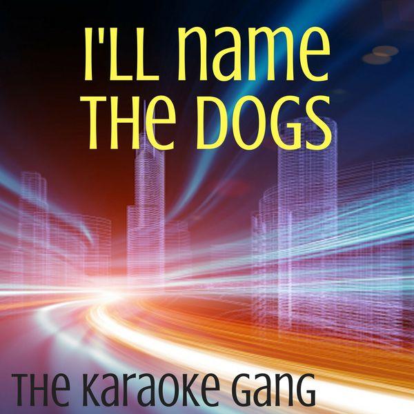 The Karaoke Gang - I'll Name the Dogs (Karaoke Version) (Originally Performed by Blake Shelton)