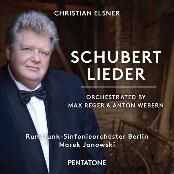Christian Elsner - Schubert: Lieder (Orch. by Max Reger & Anton Webern)