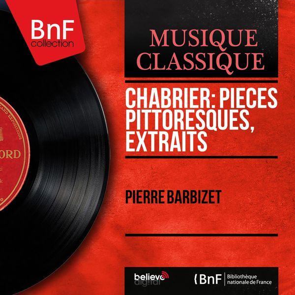 Pierre Barbizet - Chabrier: Pièces pittoresques, extraits (Mono Version)