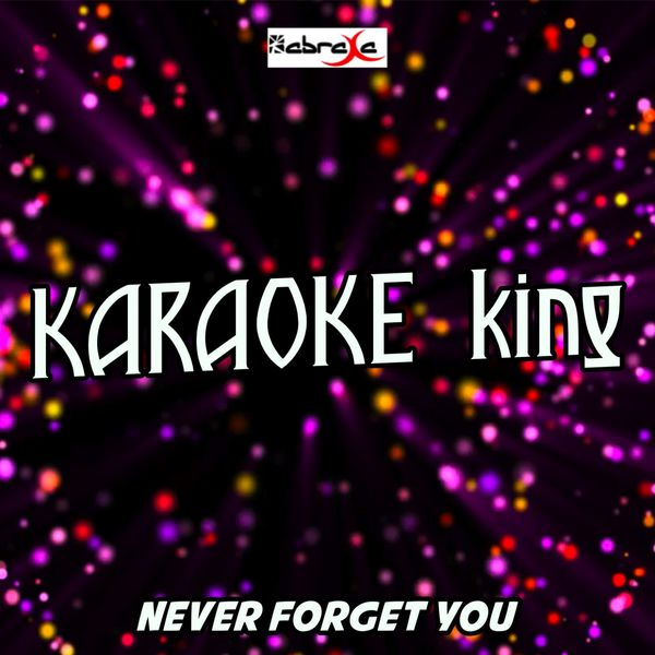 Karaoke King - Never Forget You (Karaoke Version) (Originally Performed by Zara Larsson & MNEK)