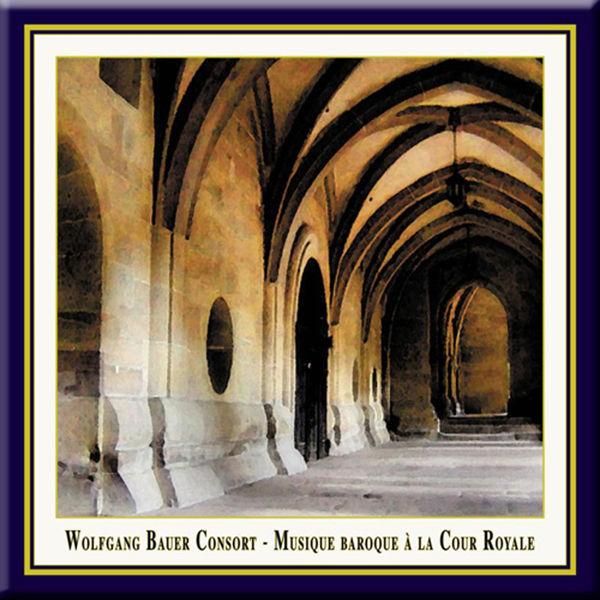 Wolfgang Bauer Consort - Musique Baroque a la Cour Royale
