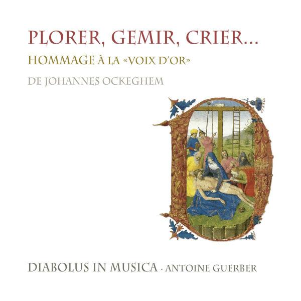 """Diabolus in Musica - Plorer, gemir, crier... Hommage à la """"voix d'or"""" de Johannes Ockeghem"""
