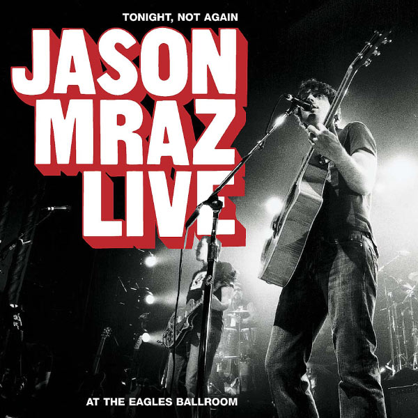 Jason Mraz - Tonight, Not Again: Jason Mraz Live at the Eagles Ballroom