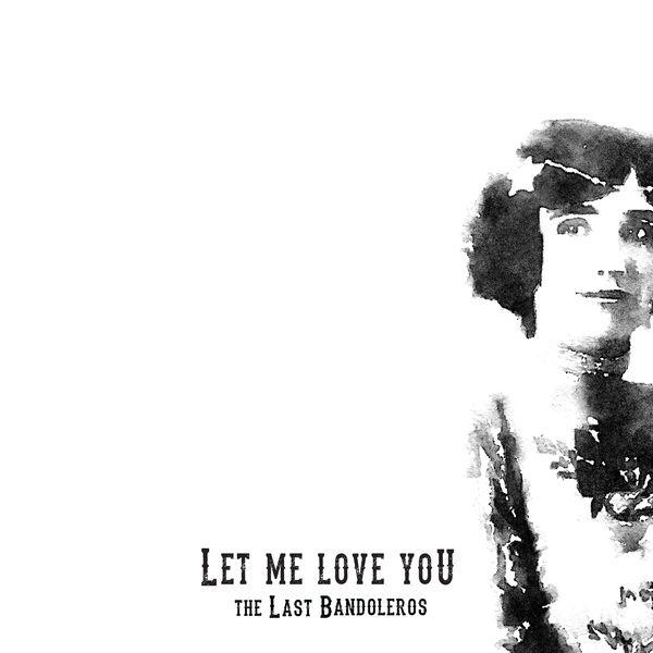 The Last Bandoleros - Let Me Love You